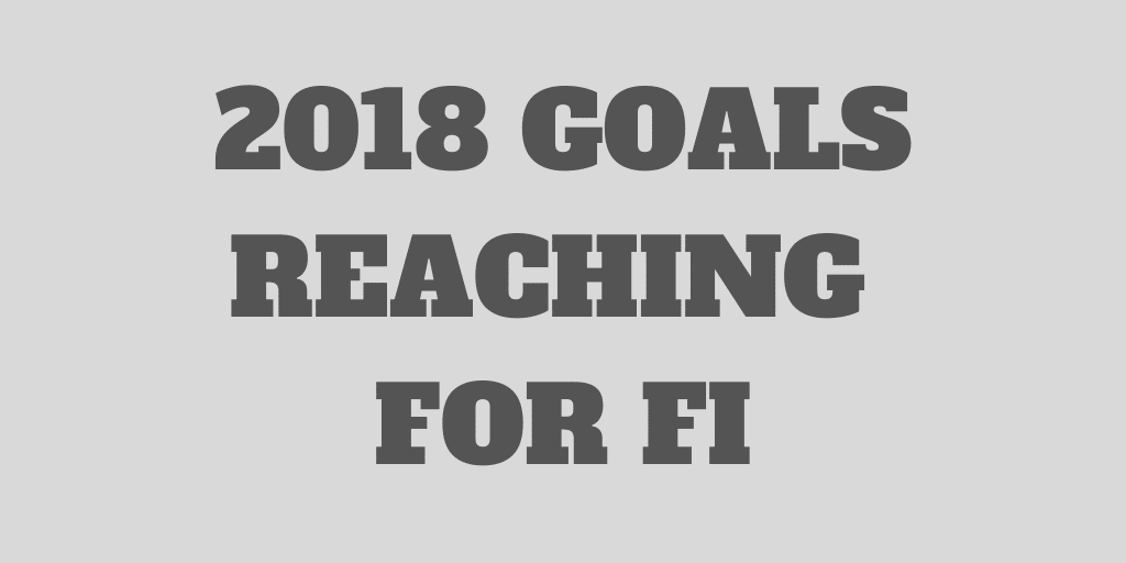 Goals for 2018 - Reaching for FI