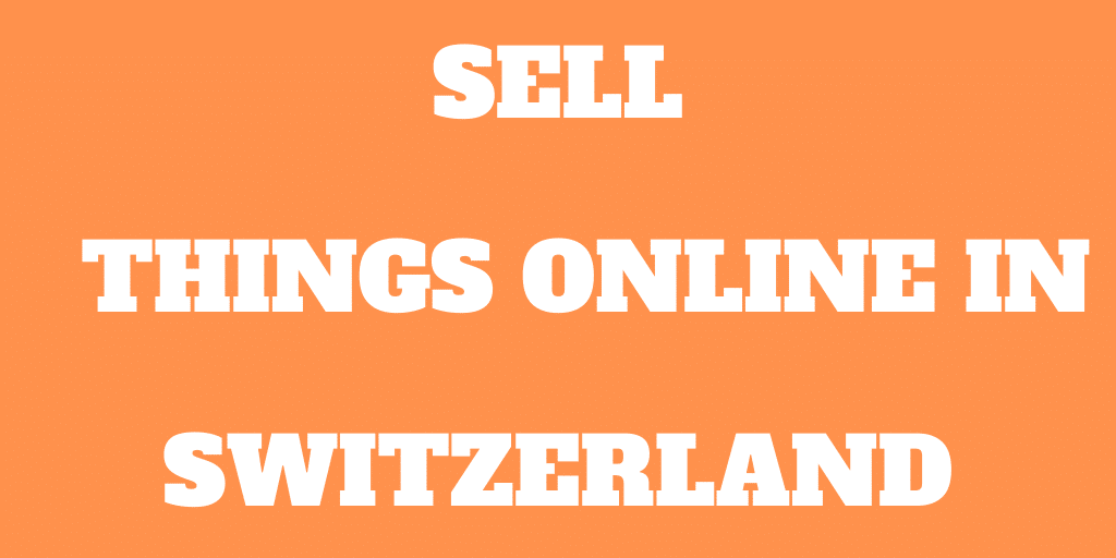 How to Sell Things Online in Switzerland in 2020?