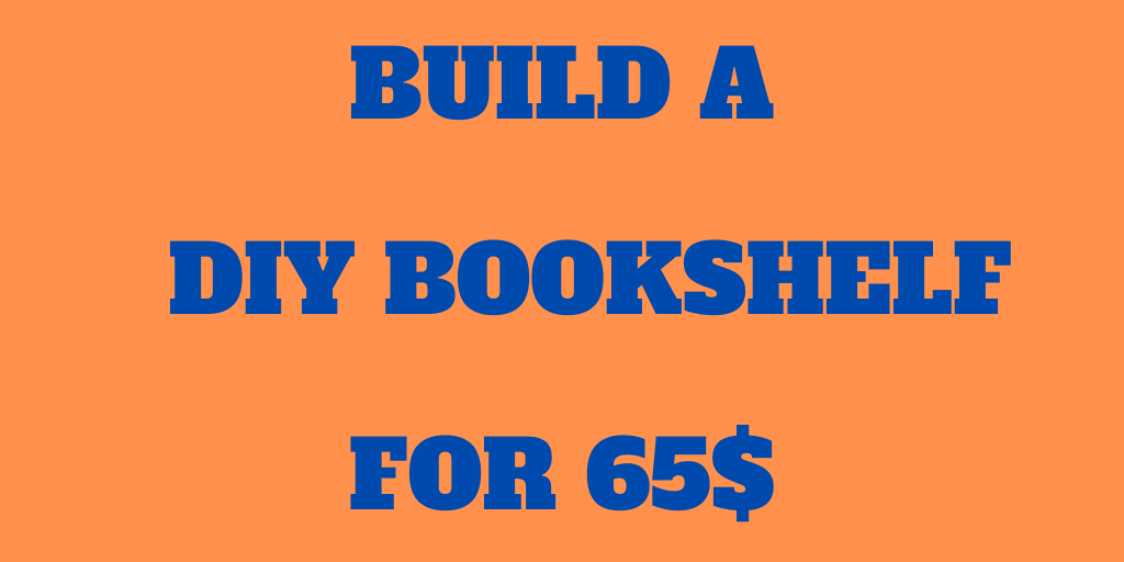 How To Build a DIY Bookshelf for 65$