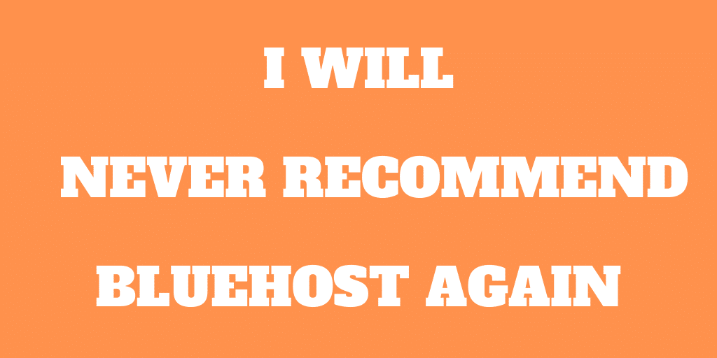 Why I Will Never Recommend Bluehost Again!