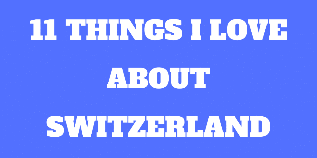 11 Things I Love about Switzerland - Beautiful Country