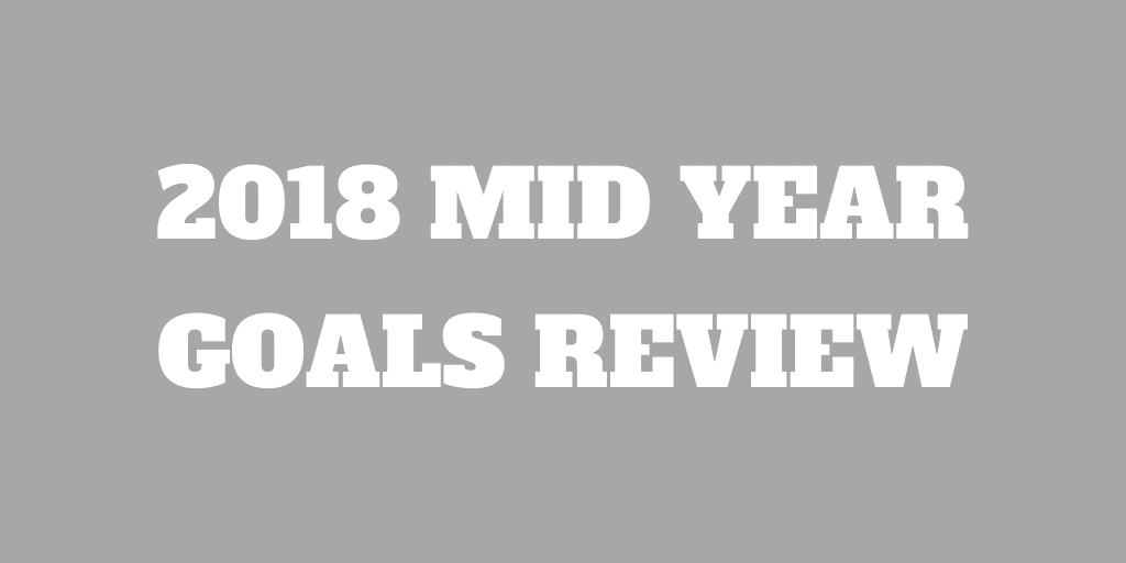 Mid Year Review of My 2018 Goals