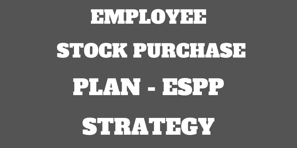 My Employee Stock Purchase Plan (ESPP) and Strategy