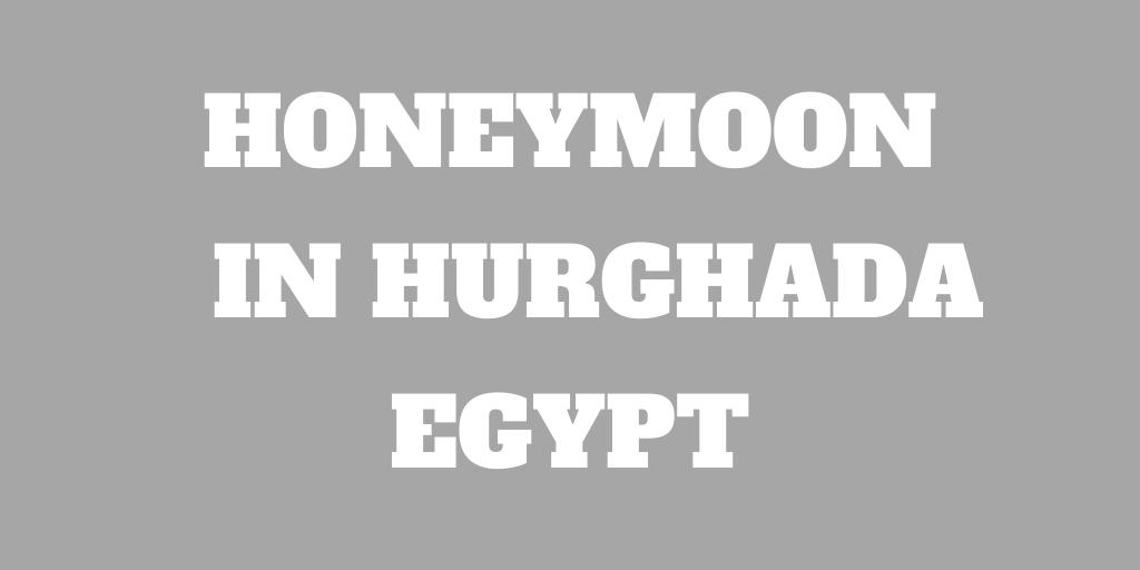 Our Honeymoon in Hurghada, Egypt