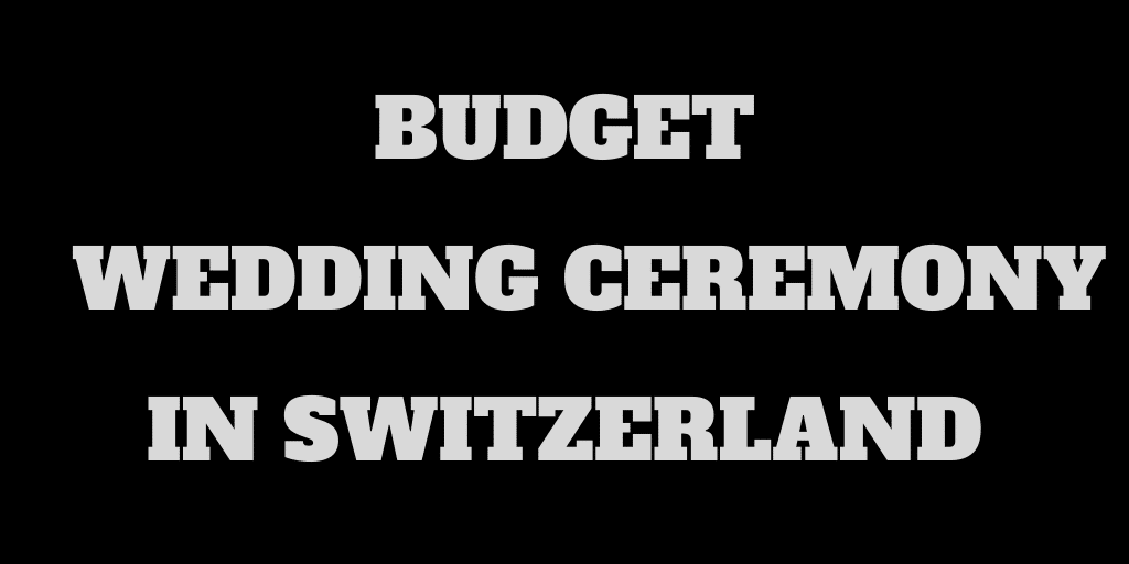 Our Wedding Ceremony in Switzerland on a Budget!