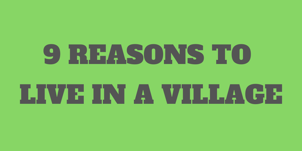 9 Great Reasons to Live in a Small Countryside Village