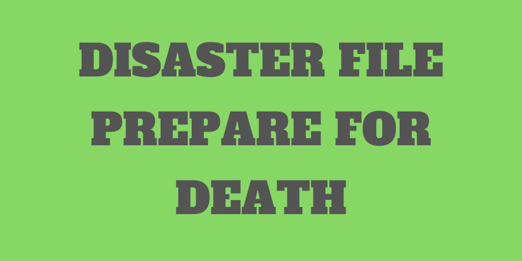 Disaster File - A Simple Way to Prepare for Your Death