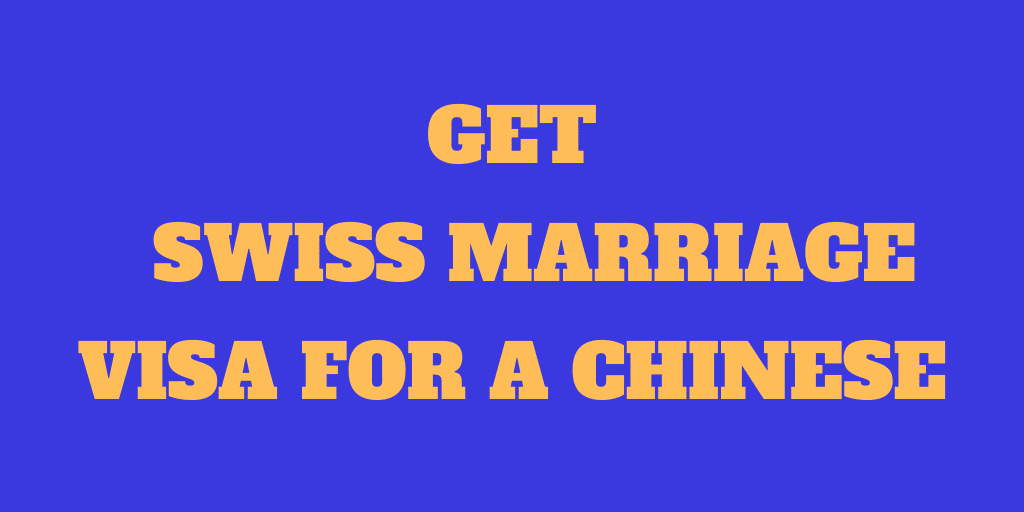How to Get Swiss Marriage Visa for a Chinese