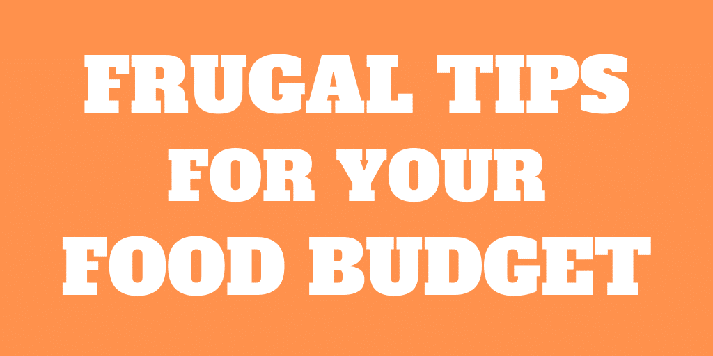7 Great Frugal Tips to Keep Your Food Budget Small