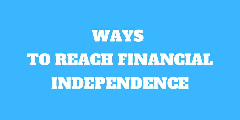 5 Great Ways to Reach Financial Independence