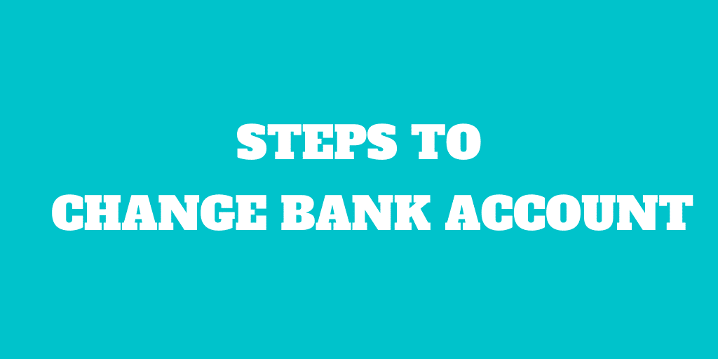 7 Simple Steps to Change Bank Account