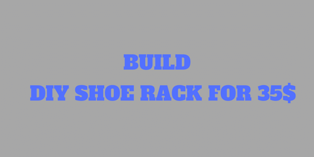 How to Build a Nice DIY Shoe Rack for 35$