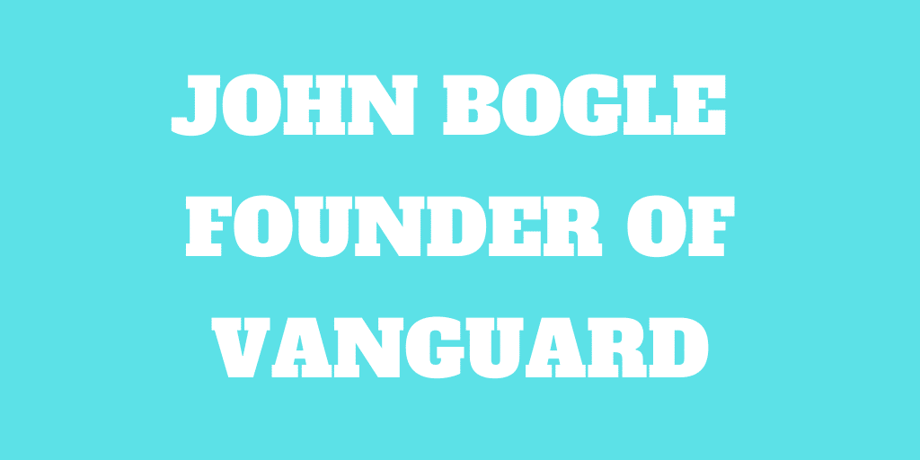 Who Is John Bogle? Founder of Vanguard