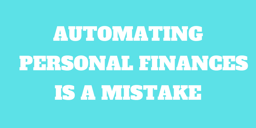 Automating Your Personal Finances is a Mistake