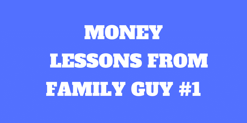 Money Lessons from Family Guy #1