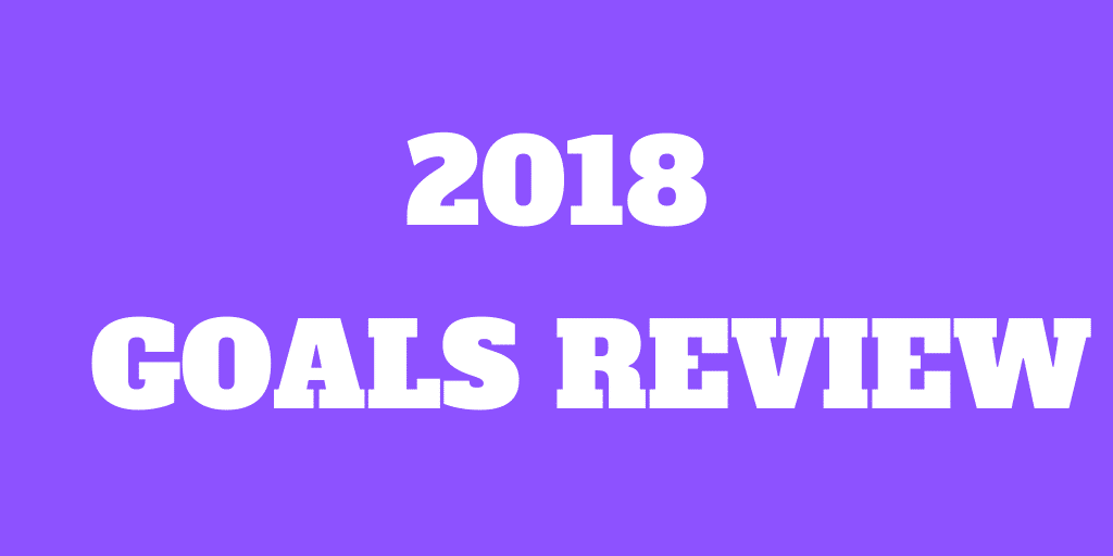 2018 Goals Review - Too Easy!