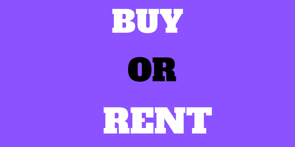 Buy or Rent – Which is Right for You?