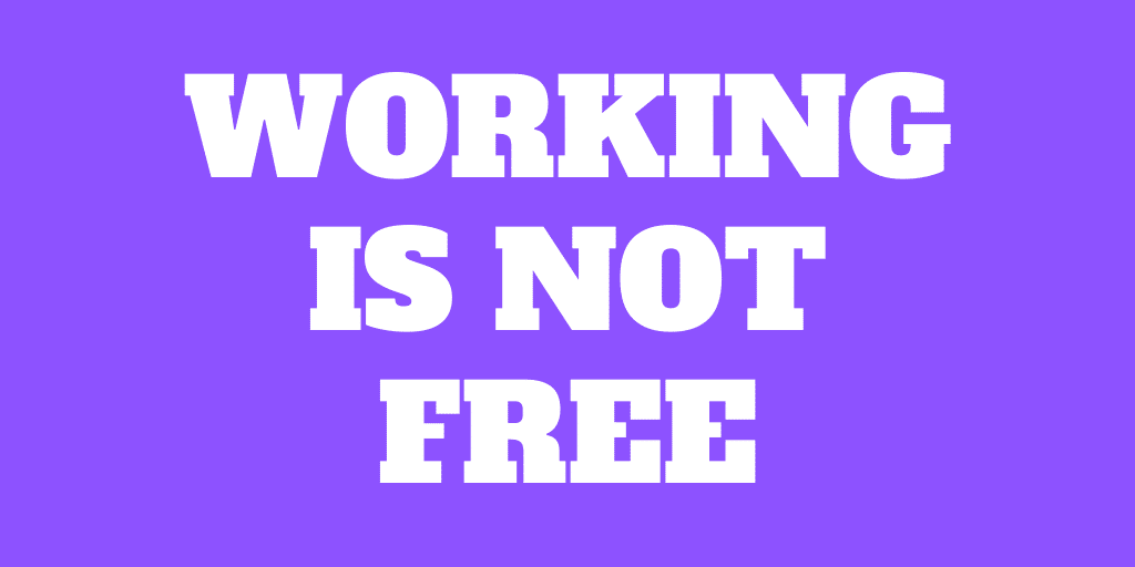 Working may cost you more than you think!