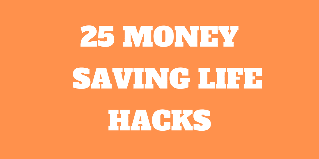 25 Money Saving Life Hacks for 2019