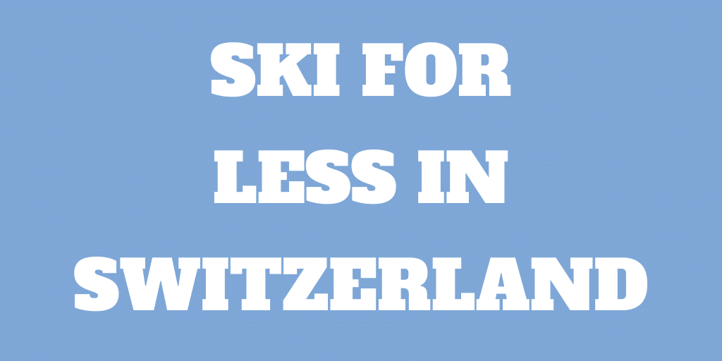 9 Frugal Tips to Ski For Less in Switzerland