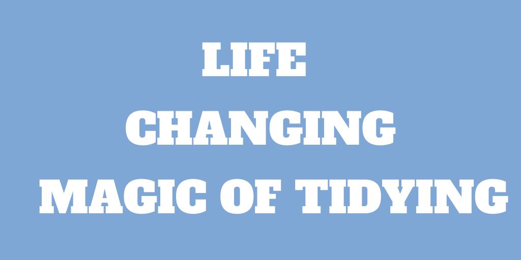 The Life-Changing Magic of Tidying - The Konmari Method