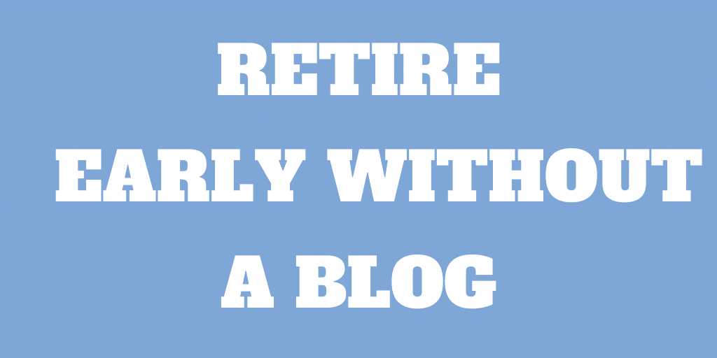 Can you Retire Early Without a Successful Blog?