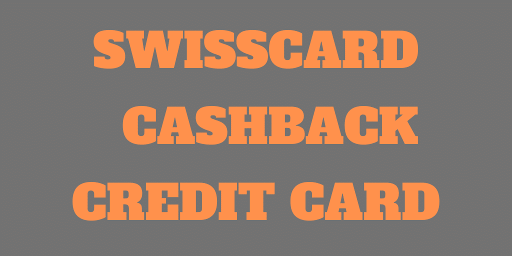 Swisscard Cashback Credit Card - Free and 1% Cashback