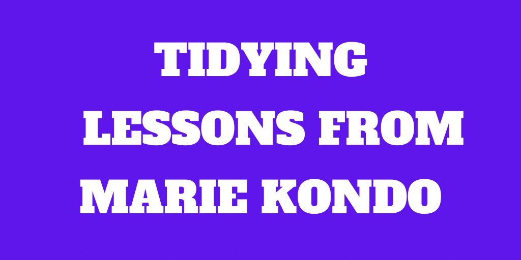 13 Awesome Tidying Lessons from the Konmari Method