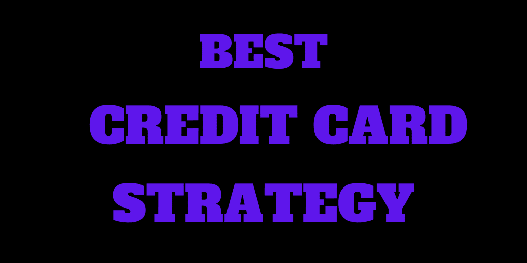The Best Credit Card Strategy: No Fees and Maximum Returns