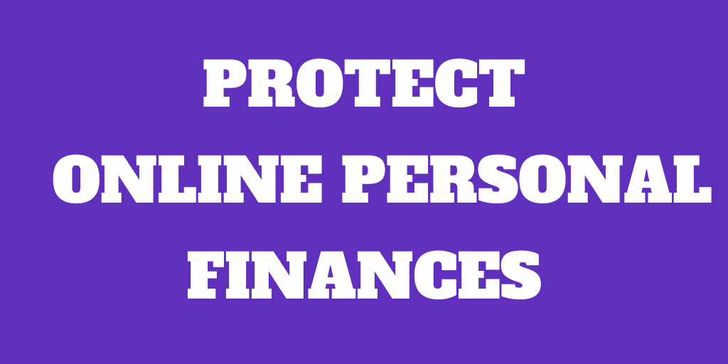 9 Tips to Protect Your Online Personal Finances in 2019