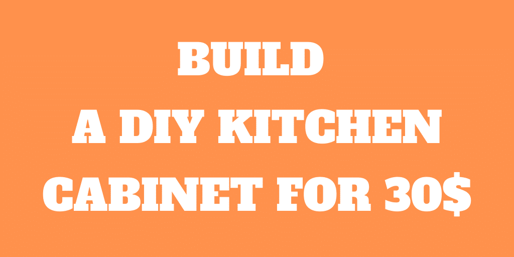 How to Build a Simple Kitchen Cabinet for 30$