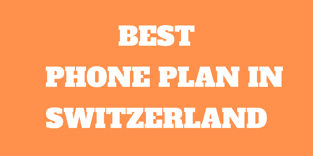 The Best Phone Plan in Switzerland for different users