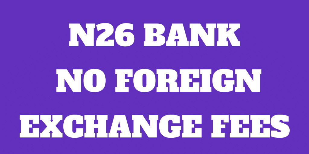 N26 Digital Bank - Save on Foreign Currency Fees