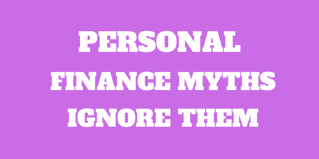 10 Personal Finance Myths You should ignore