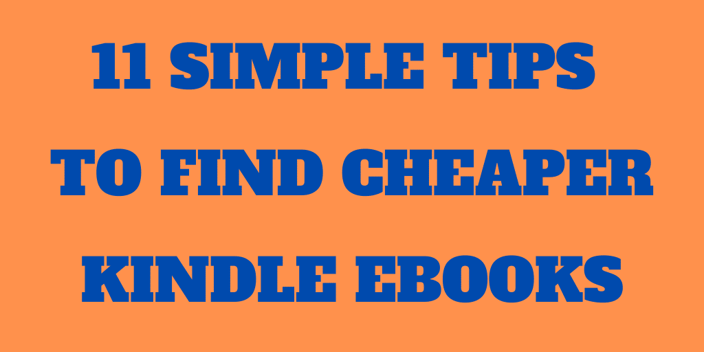 11 Simple Tips to Find Cheap Kindle Ebooks in 2020