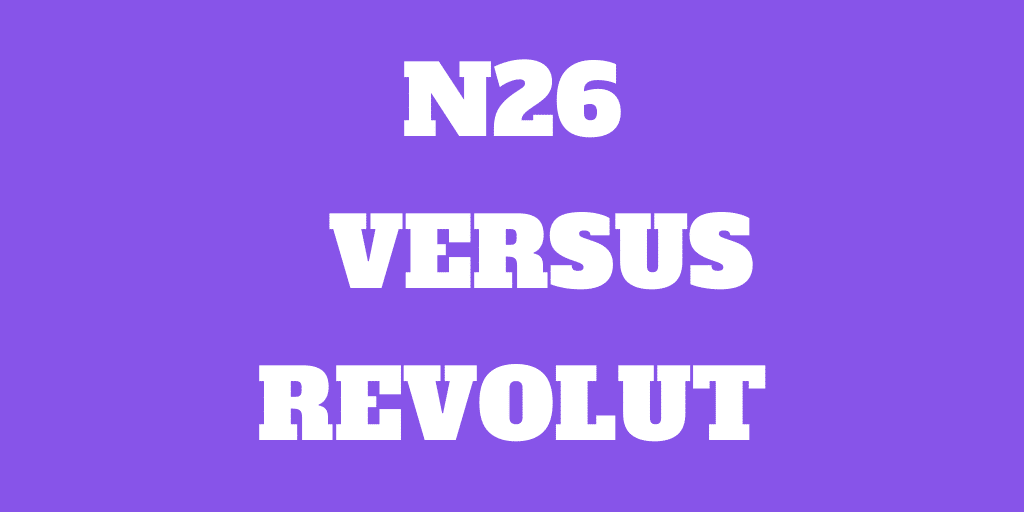 N26 vs Revolut: Which is best for you?