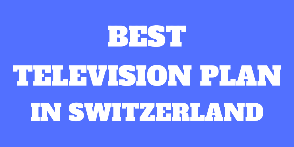 The best Television plans in Switzerland for 2020