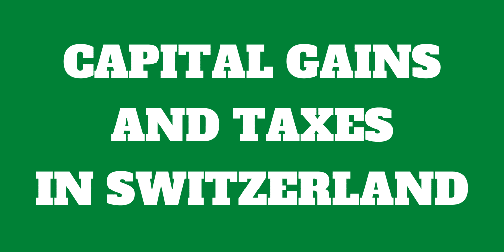 Capital Gains and Taxes in Switzerland – All you need to know