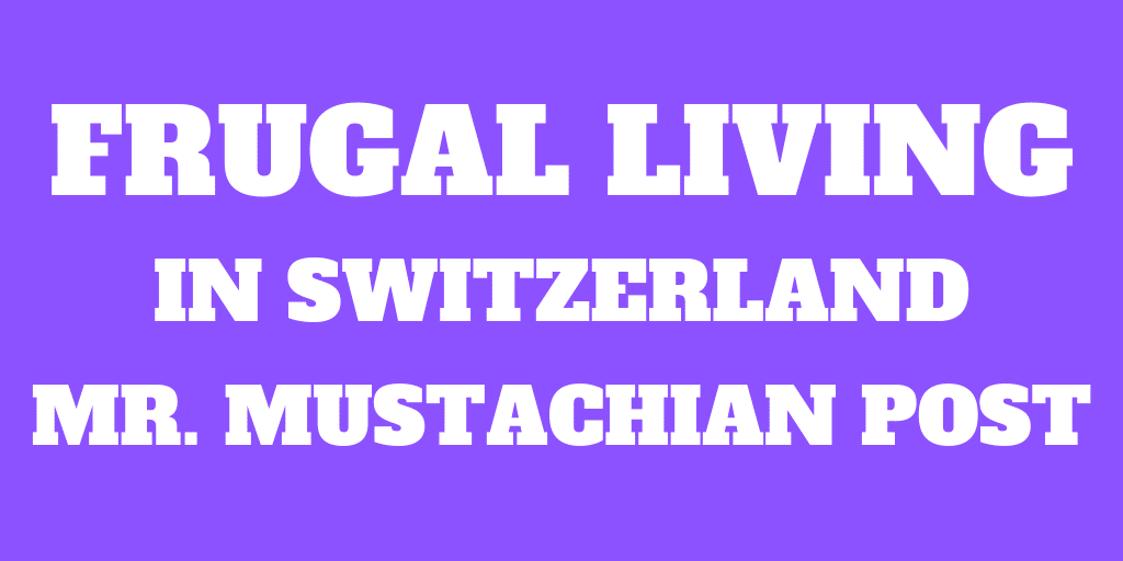 Frugal Living in Switzerland Interview 4 – Mustachian Post