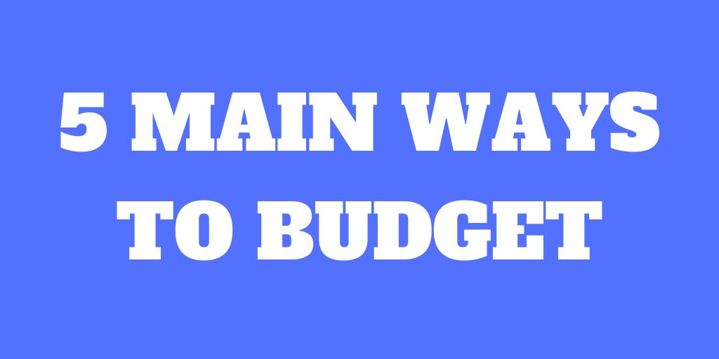 5 Main Ways to Budget to save money
