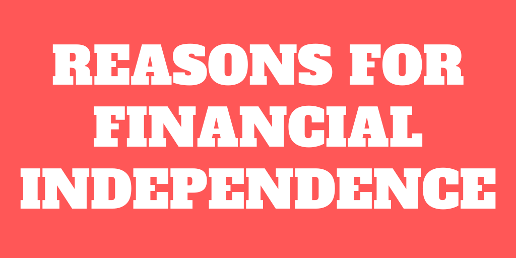 9 Reasons to Aim for Financial Independence