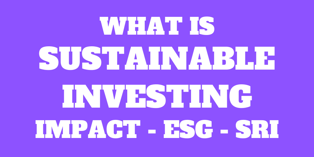 What is impact investing? And what about ESG investing and SRI?