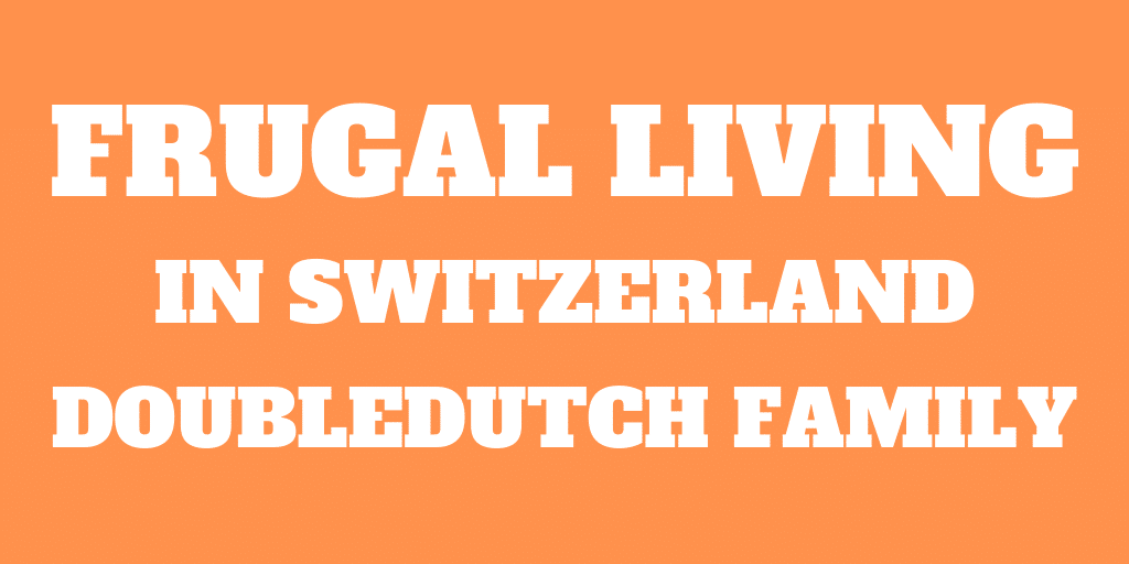 Frugal Living in Switzerland Interview 5: The DoubleDutch Family