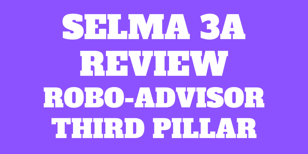 Selma 3a Review – Robo-Advisor Third Pillar