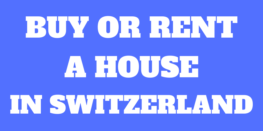 Should you buy or rent a house in Switzerland?