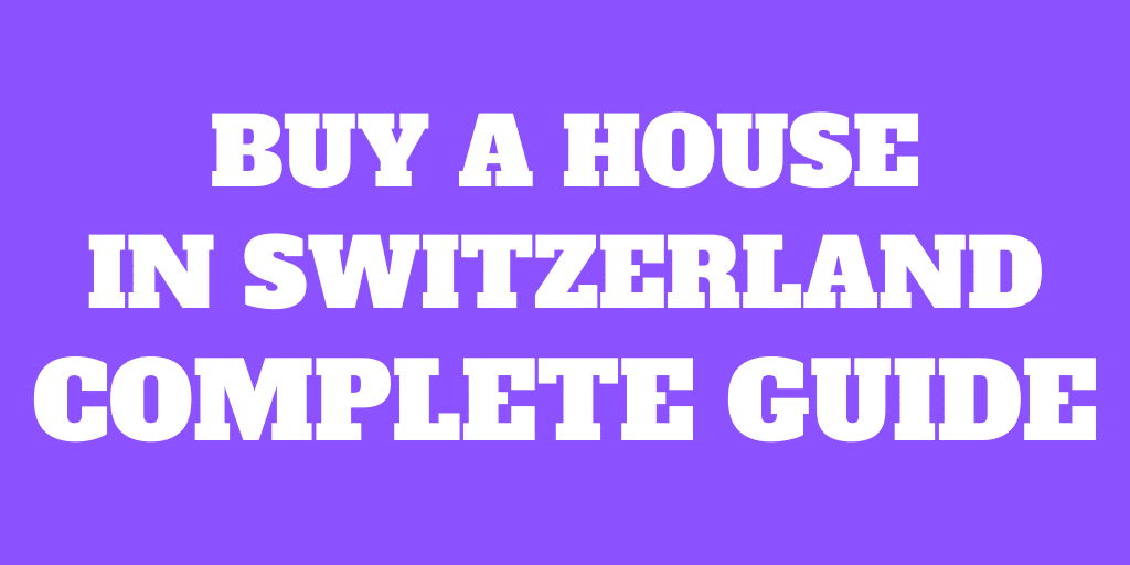 Buying a house in Switzerland: The Complete Guide