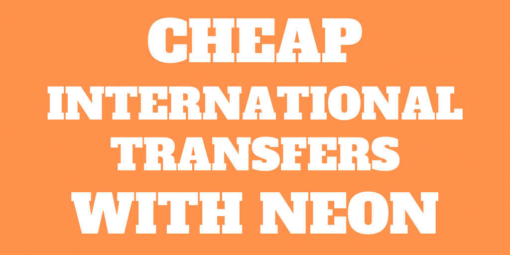 Cheap International Transfers Abroad with Neon