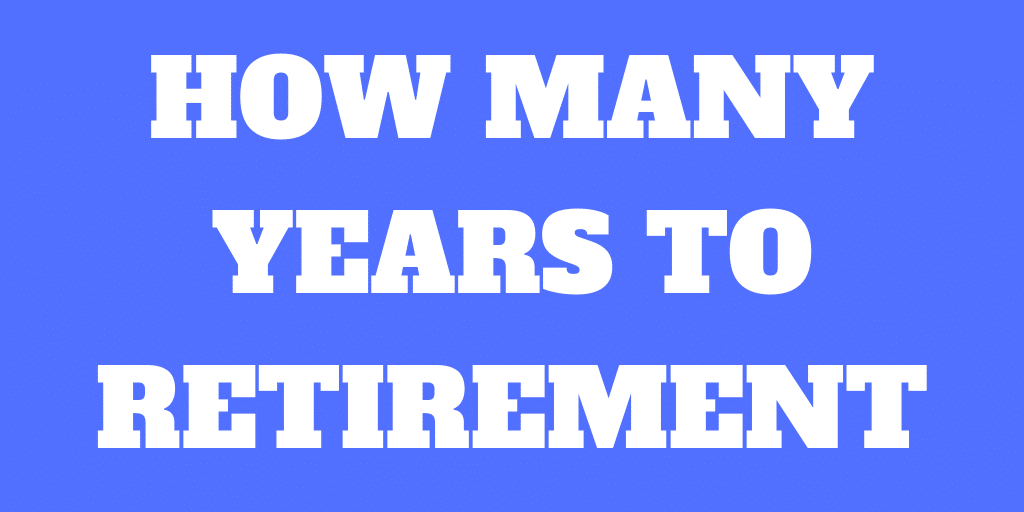 How many years until you can retire?