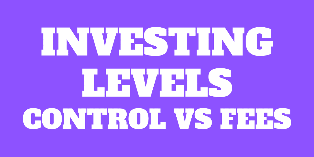 The 4 Investing Levels: Control vs Fees
