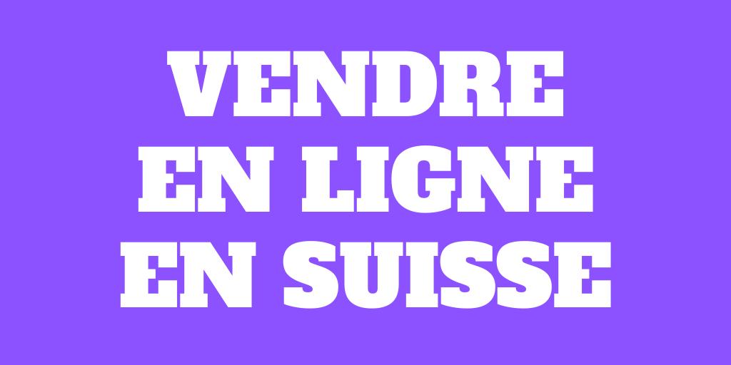Comment vendre en ligne en Suisse en 2021?